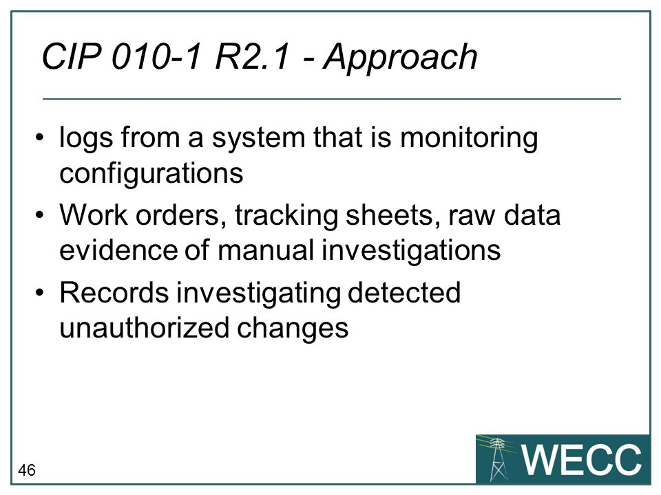 46 logs from a system that is monitoring configurations Work orders, tracking sheets, raw data evidence of manual investigations Records investigating