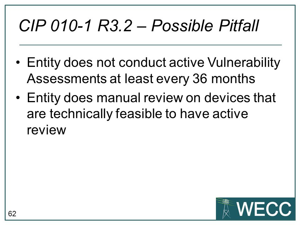 62 Entity does not conduct active Vulnerability Assessments at least every 36 months Entity does manual review on devices that are technically feasibl