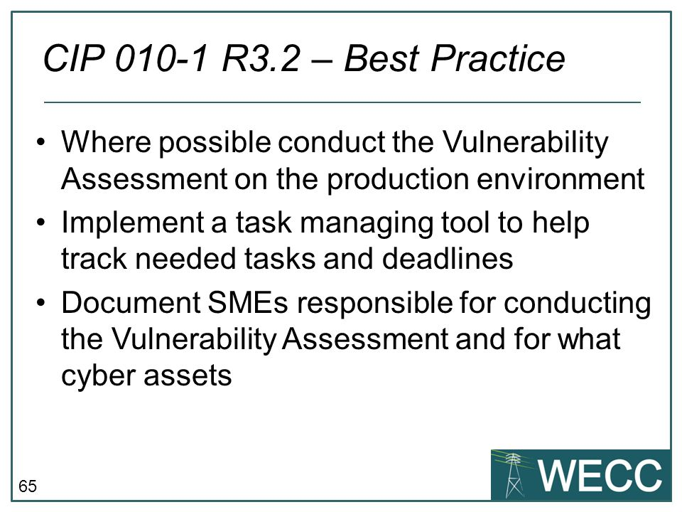65 Where possible conduct the Vulnerability Assessment on the production environment Implement a task managing tool to help track needed tasks and dea