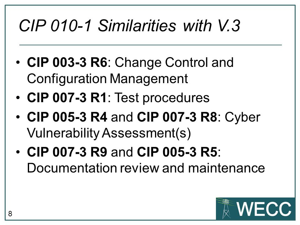 8 CIP 003-3 R6: Change Control and Configuration Management CIP 007-3 R1: Test procedures CIP 005-3 R4 and CIP 007-3 R8: Cyber Vulnerability Assessmen
