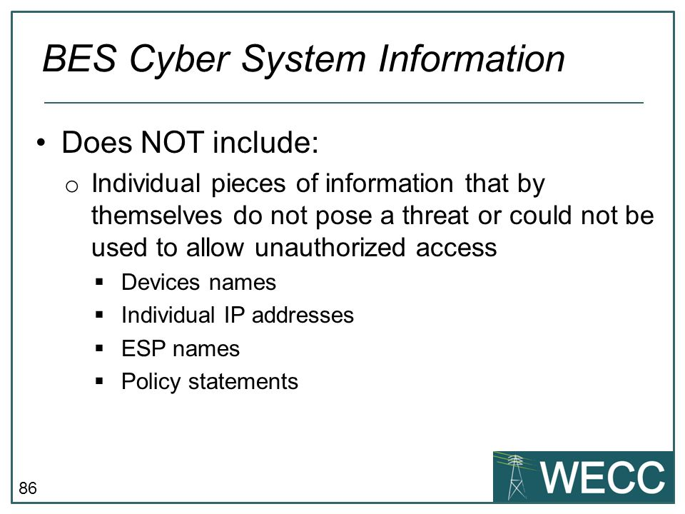 86 Does NOT include: o Individual pieces of information that by themselves do not pose a threat or could not be used to allow unauthorized access  De