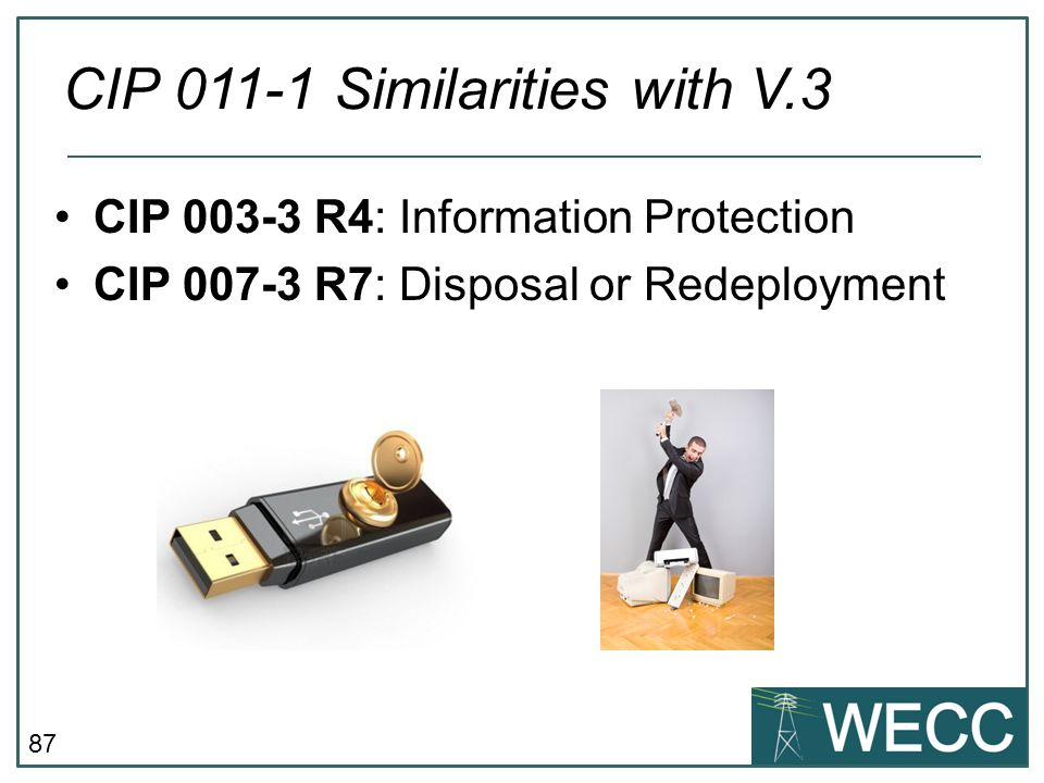 87 CIP 003-3 R4: Information Protection CIP 007-3 R7: Disposal or Redeployment CIP 011-1 Similarities with V.3