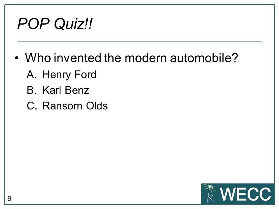 10 Who invented the modern automobile? Pop Quiz!! Karl Benz