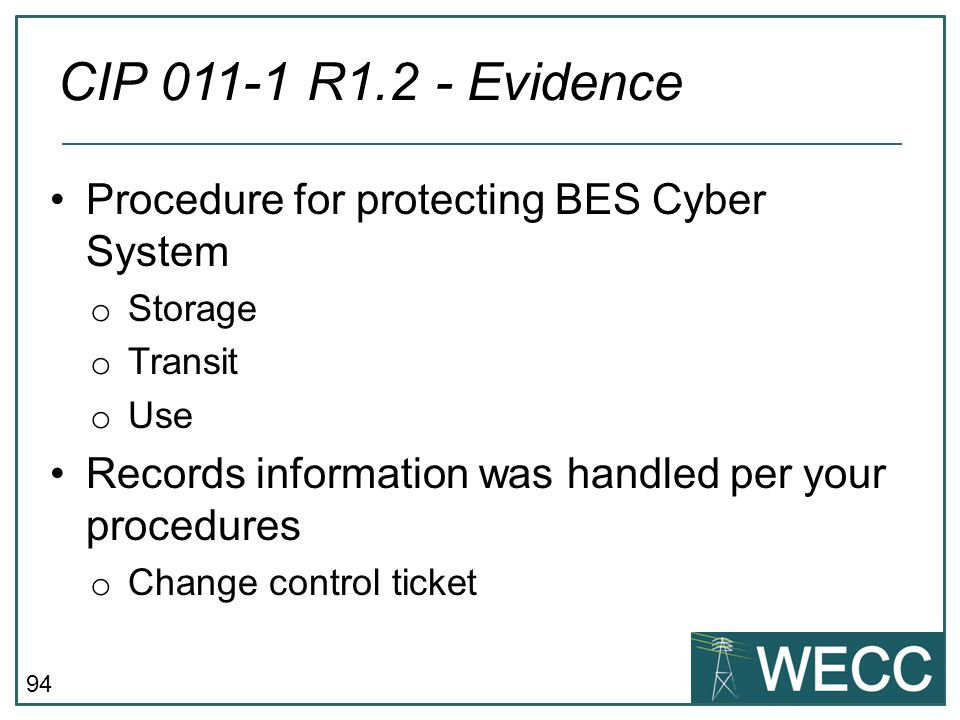 94 Procedure for protecting BES Cyber System o Storage o Transit o Use Records information was handled per your procedures o Change control ticket CIP