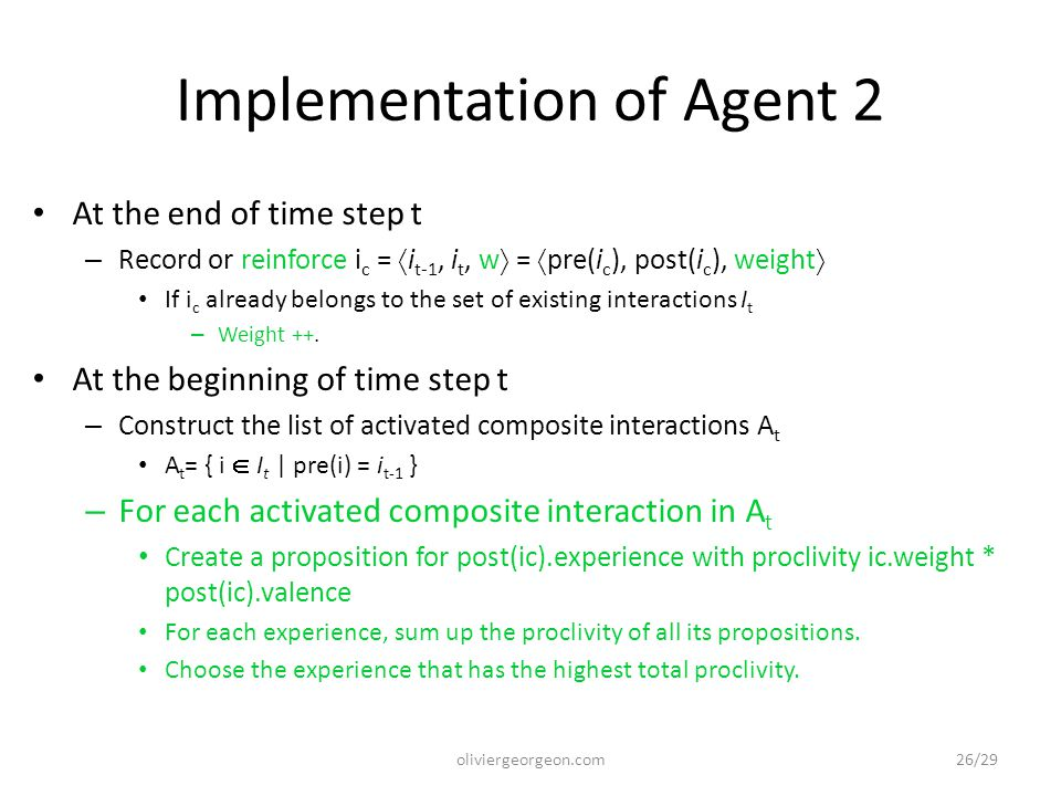 Implementation of Agent 2 At the end of time step t – Record or reinforce i c =  i t-1, i t, w  =  pre(i c ), post(i c ), weight  If i c already b