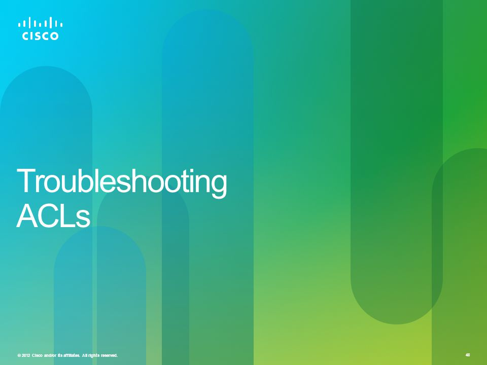 © 2012 Cisco and/or its affiliates. All rights reserved. 48 Troubleshooting ACLs