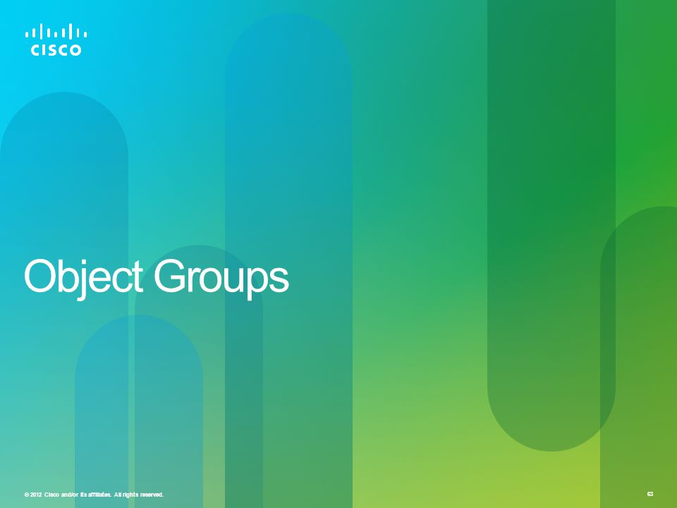 © 2012 Cisco and/or its affiliates. All rights reserved. 63 Object Groups