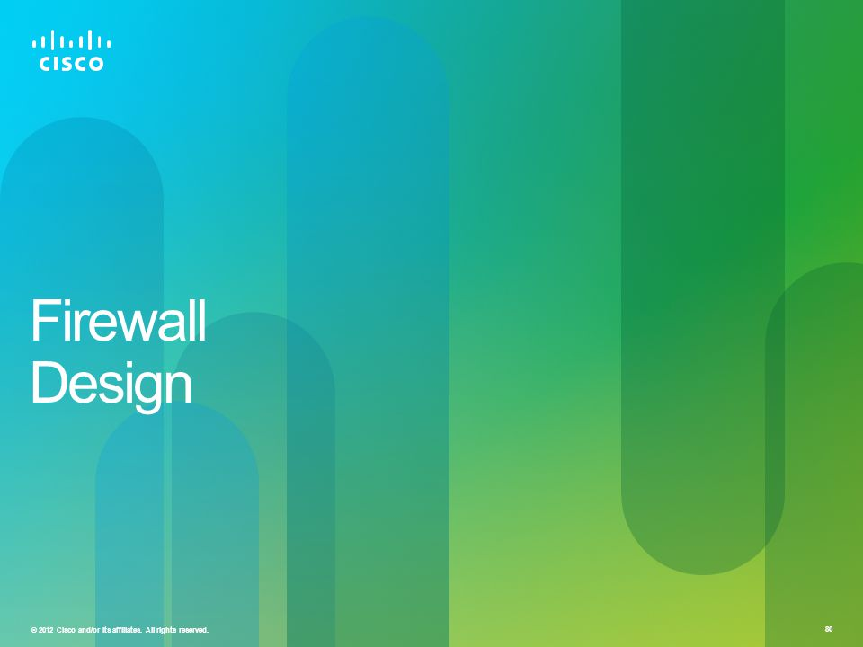 © 2012 Cisco and/or its affiliates. All rights reserved. 80 Firewall Design