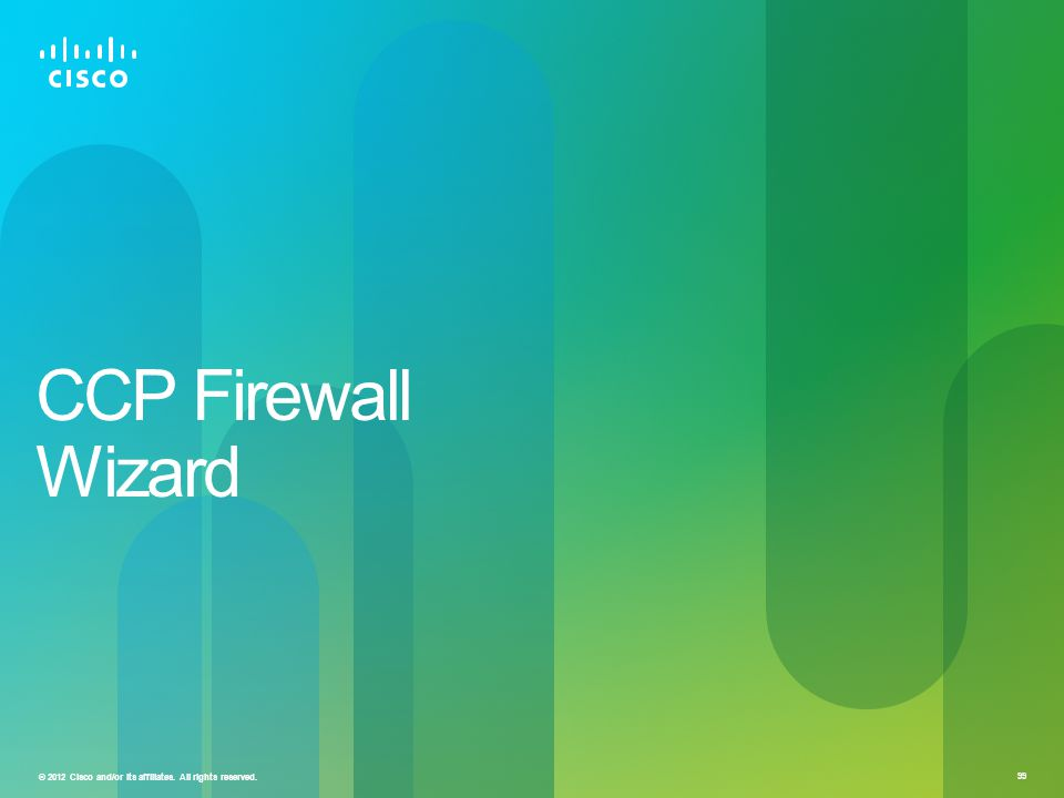 © 2012 Cisco and/or its affiliates. All rights reserved. 99 CCP Firewall Wizard