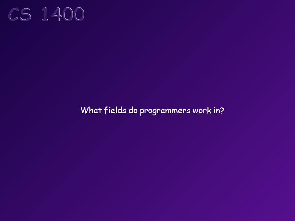 What fields do programmers work in?