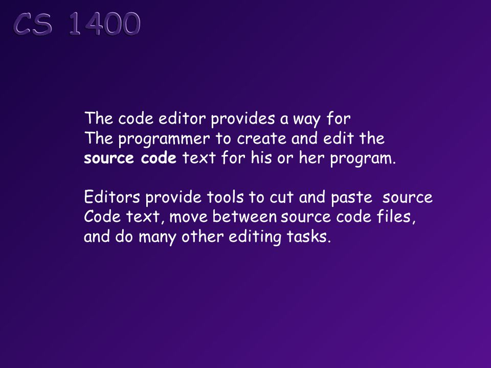 The code editor provides a way for The programmer to create and edit the source code text for his or her program. Editors provide tools to cut and pas