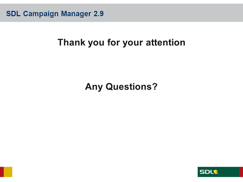 SDL Campaign Manager 2.9 Thank you for your attention Any Questions?