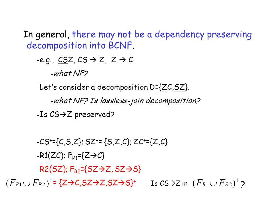 In general, there may not be a dependency preserving decomposition into BCNF.