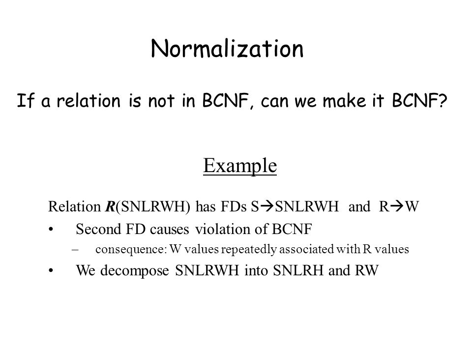 If a relation is not in BCNF, can we make it BCNF.
