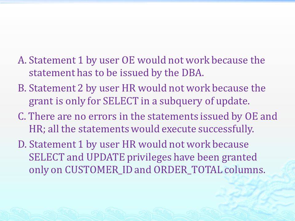 A. Statement 1 by user OE would not work because the statement has to be issued by the DBA.