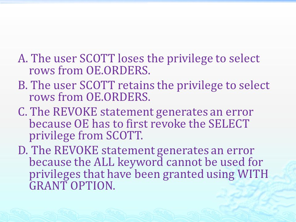 A. The user SCOTT loses the privilege to select rows from OE.ORDERS.