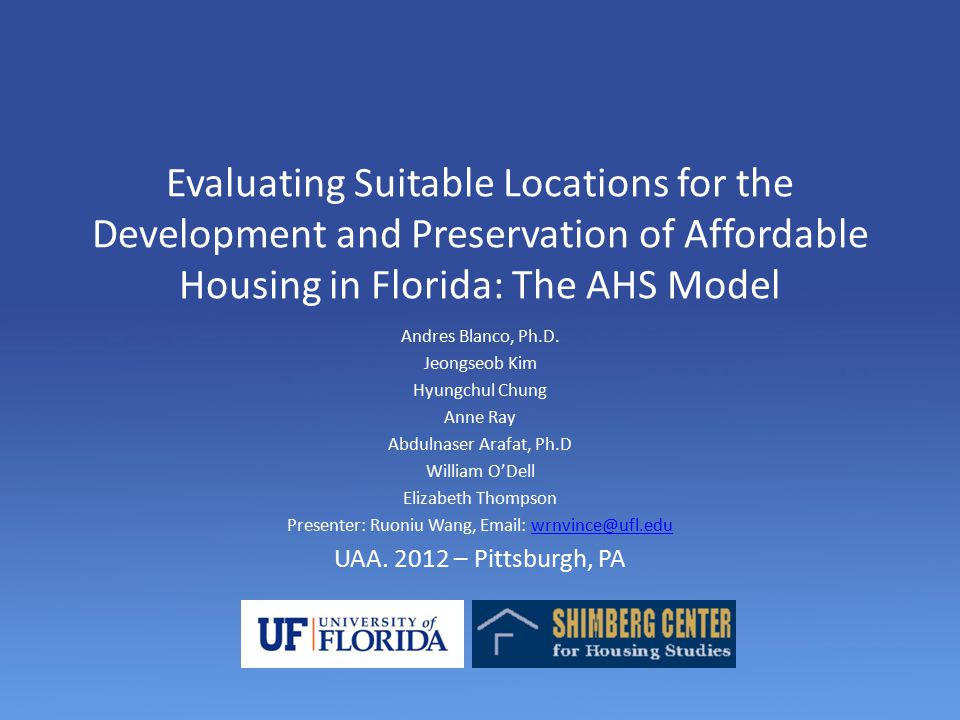 Evaluating Suitable Locations for the Development and Preservation of Affordable Housing in Florida: The AHS Model Andres Blanco, Ph.D.