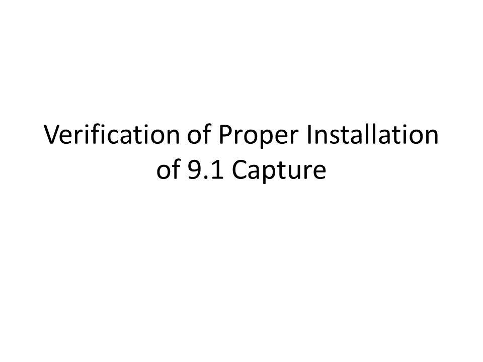 Verification of Proper Installation of 9.1 Capture