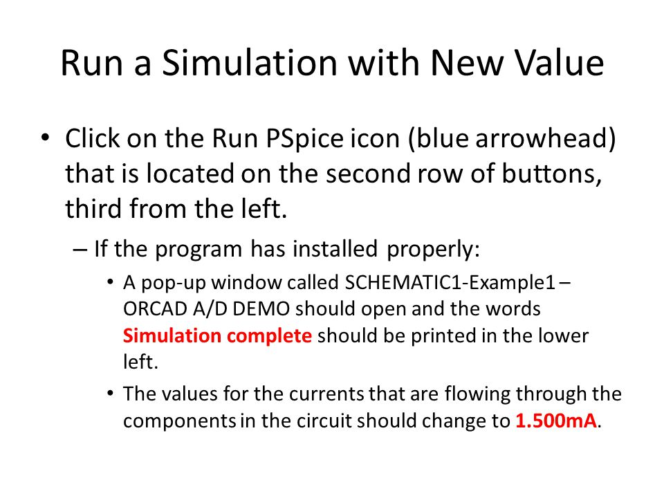 Run a Simulation with New Value Click on the Run PSpice icon (blue arrowhead) that is located on the second row of buttons, third from the left.