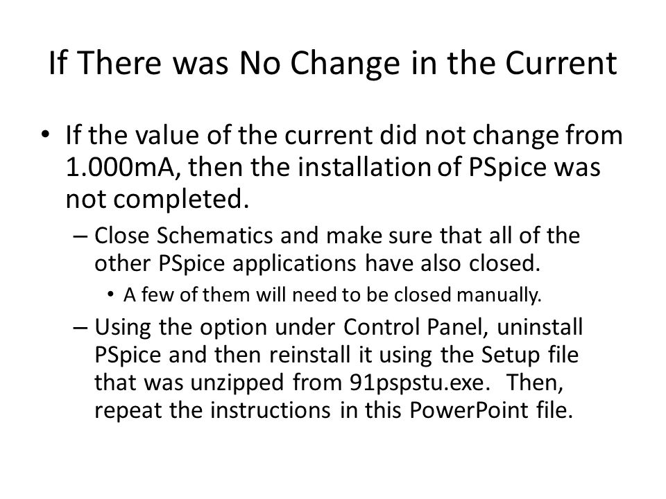 If There was No Change in the Current If the value of the current did not change from 1.000mA, then the installation of PSpice was not completed. – Cl