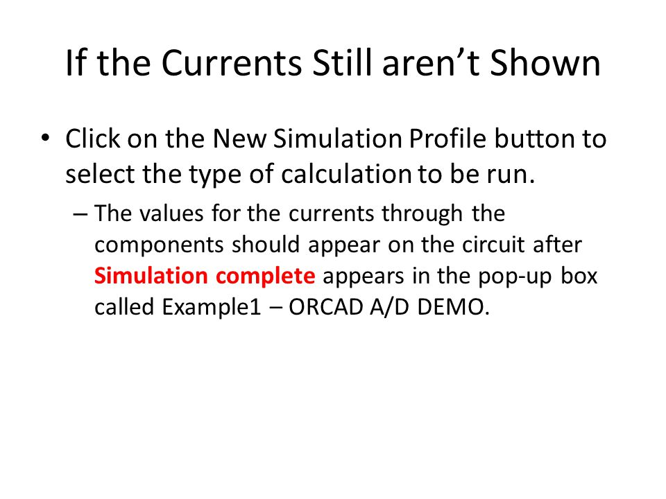 If the Currents Still aren't Shown Click on the New Simulation Profile button to select the type of calculation to be run. – The values for the curren