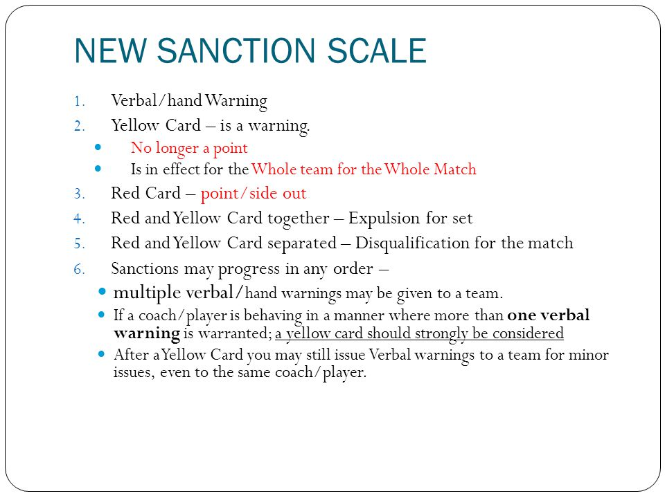 NEW SANCTION SCALE 1. Verbal/hand Warning 2. Yellow Card – is a warning. No longer a point Is in effect for the Whole team for the Whole Match 3. Red