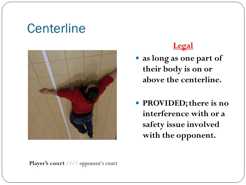 Centerline Legal as long as one part of their body is on or above the centerline. PROVIDED; there is no interference with or a safety issue involved w