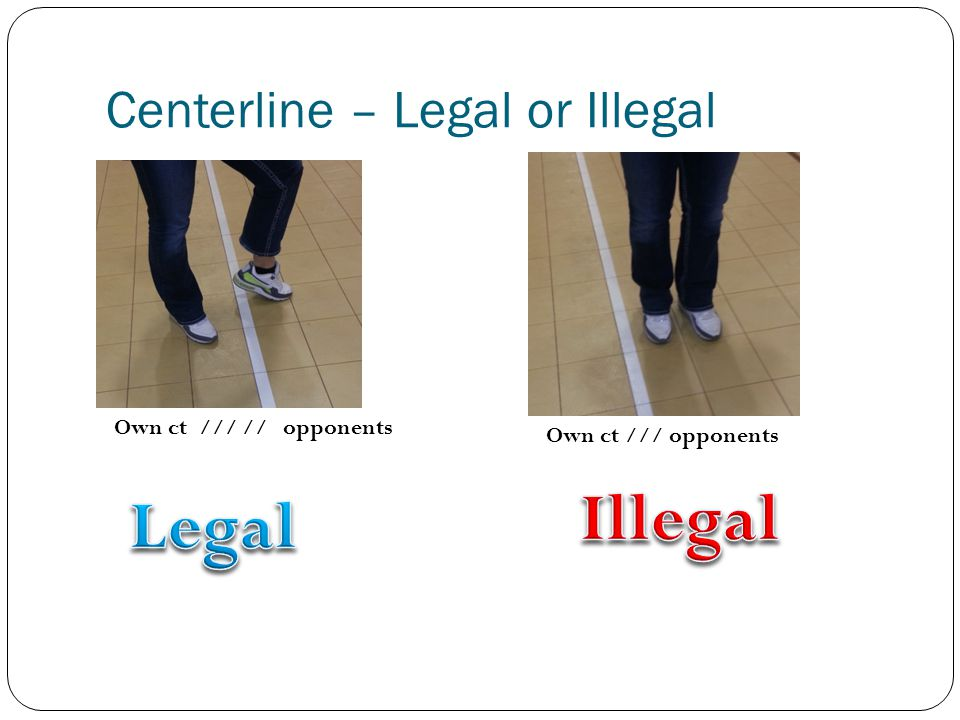 Centerline – Legal or Illegal Own ct /// // opponents Own ct /// opponents