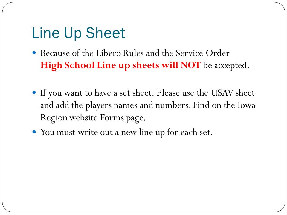 Line Up Sheet Because of the Libero Rules and the Service Order High School Line up sheets will NOT be accepted. If you want to have a set sheet. Plea