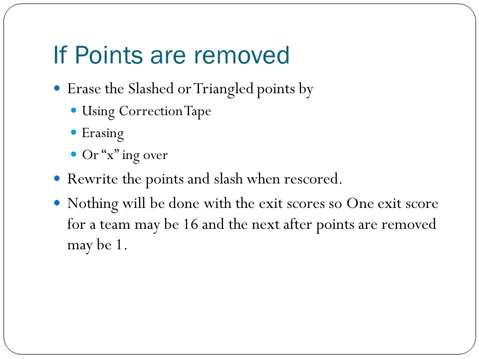"""If Points are removed Erase the Slashed or Triangled points by Using Correction Tape Erasing Or """"x"""" ing over Rewrite the points and slash when rescore"""