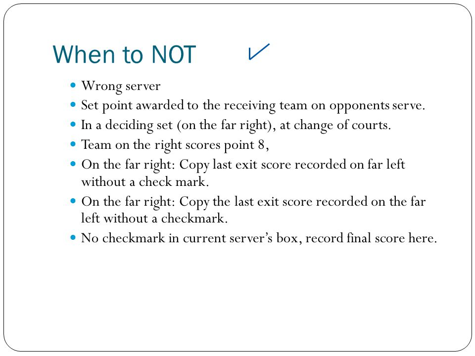 When to NOT Wrong server Set point awarded to the receiving team on opponents serve.