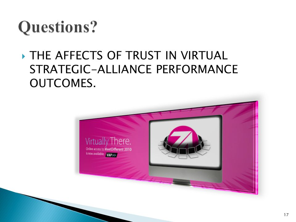  THE AFFECTS OF TRUST IN VIRTUAL STRATEGIC-ALLIANCE PERFORMANCE OUTCOMES. 17