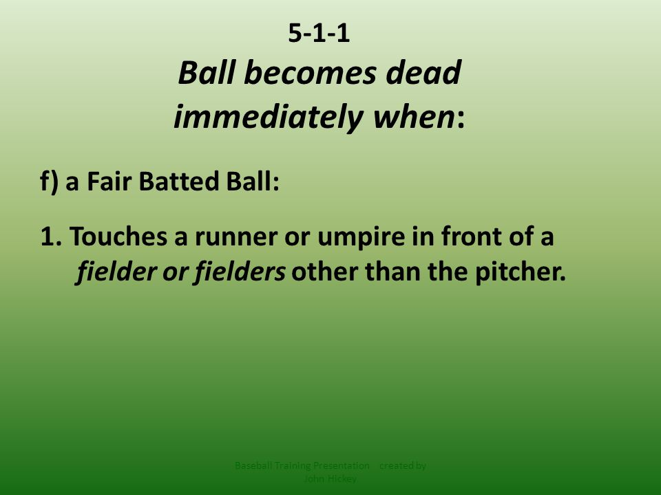 Situation : > R1 on 2 nd, B2 hits ball between f5 & f6 who are playing up for the bunt and neither have a chance to make play on the ball, the batted ball accidentally hits R1, Ruling: Ruling: R1 contact with the ball is ignored and ball is live.