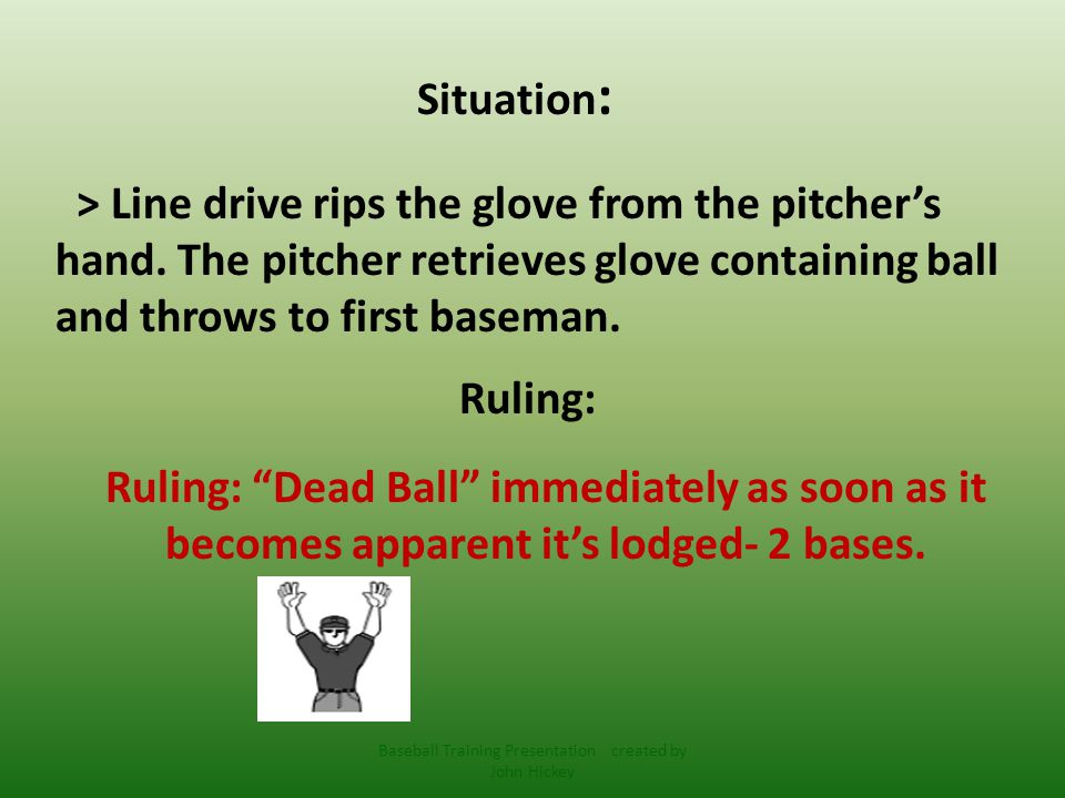 Situation : > Line drive to F6, after several attempts to remove the ball from his glove and batter runner has reached 1 st, F6 removes ball.