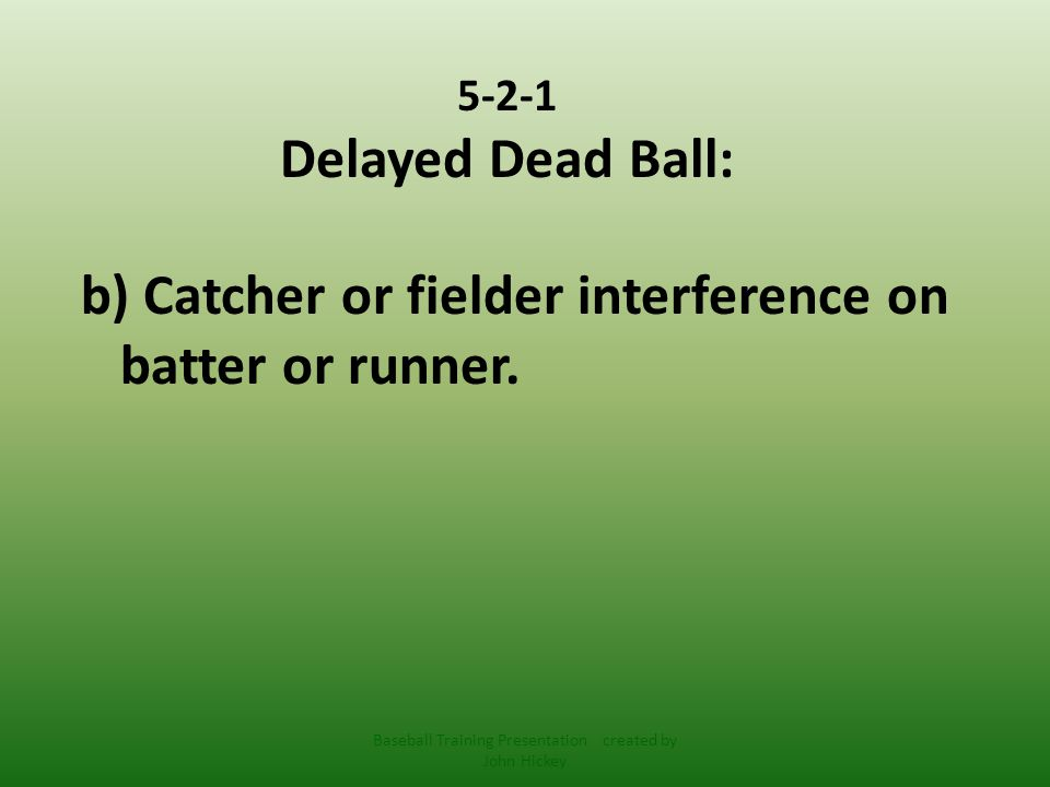 5-2-1 Delayed Dead Ball: c) Detached equipment, 3 or 4 bases (depending) Baseball Training Presentation created by John Hickey