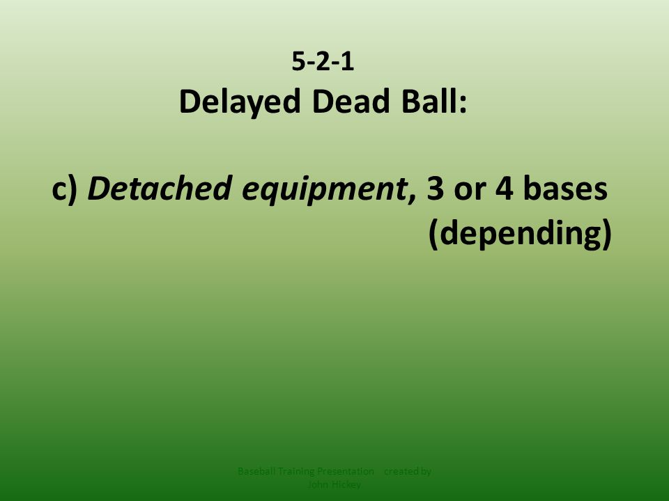 5-2-1 Delayed Dead Ball: d) Illegal glove or mitt Baseball Training Presentation created by John Hickey