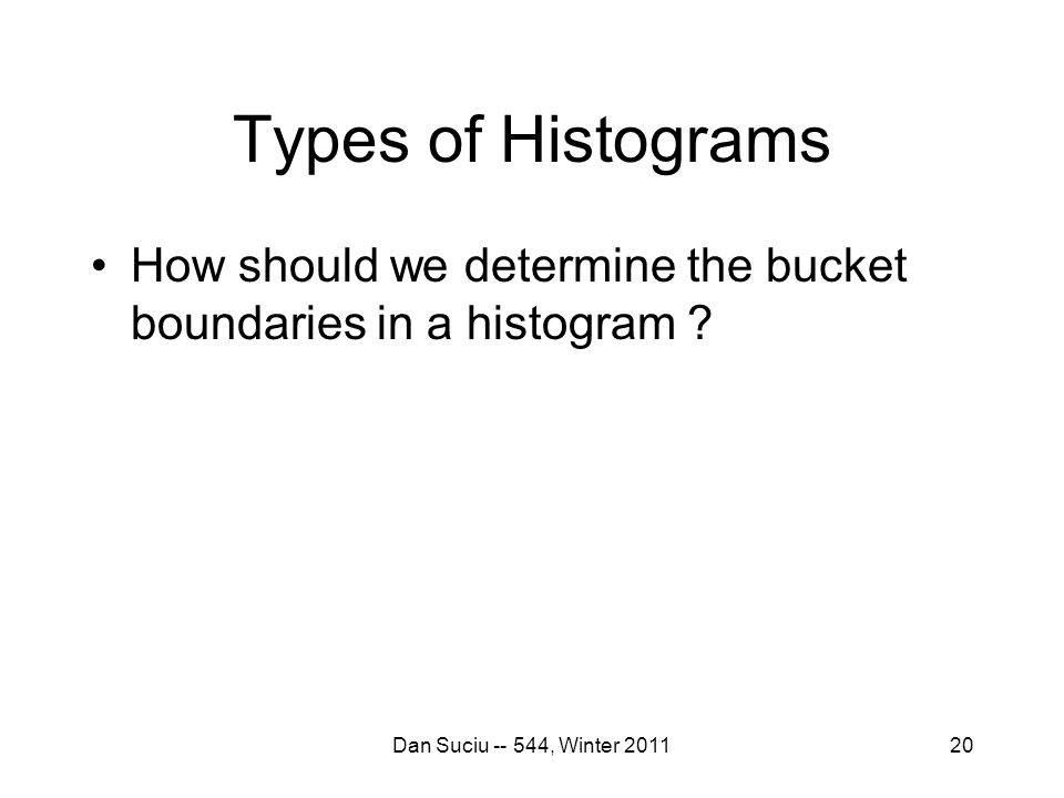 Types of Histograms How should we determine the bucket boundaries in a histogram .