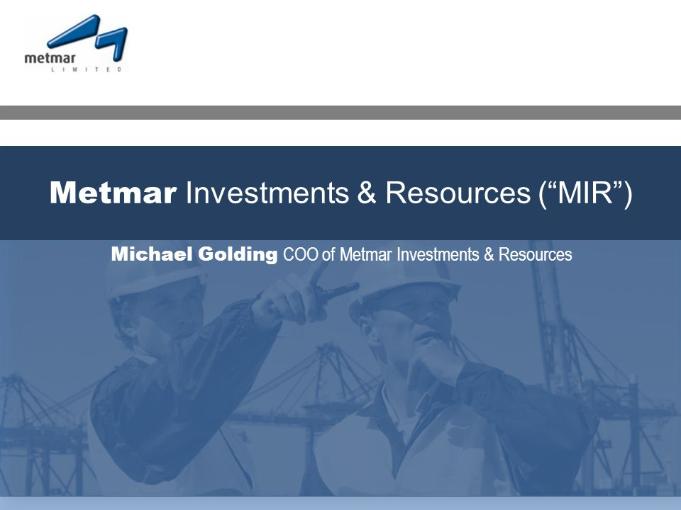 Michael Golding COO of Metmar Investments & Resources Metmar Investments & Resources ( MIR )