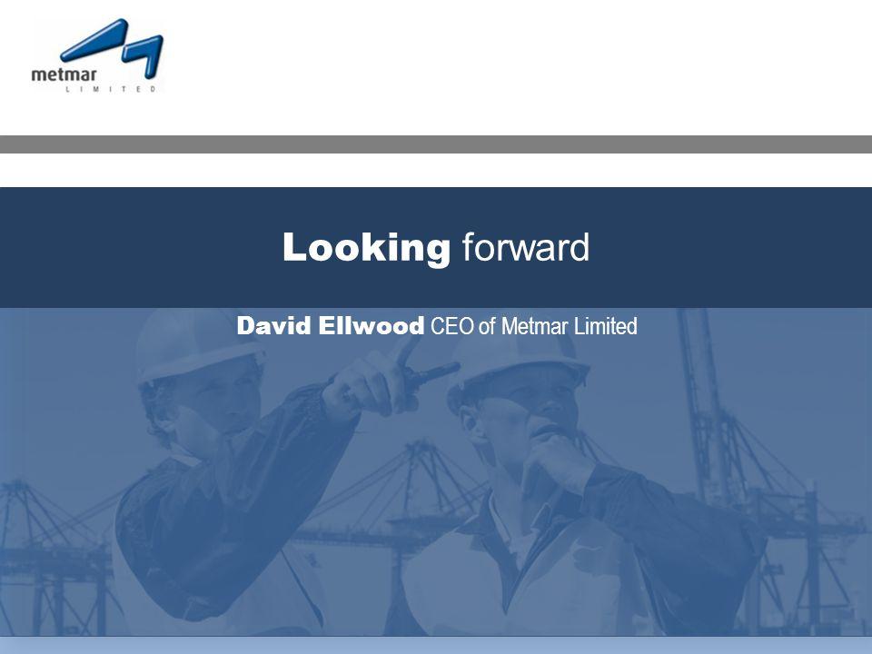 David Ellwood CEO of Metmar Limited Looking forward