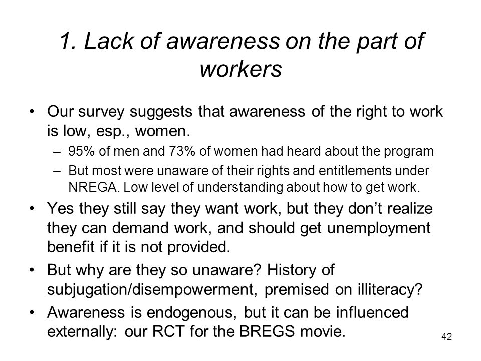 1. Lack of awareness on the part of workers Our survey suggests that awareness of the right to work is low, esp., women. –95% of men and 73% of women