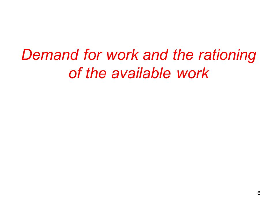 Demand for work and the rationing of the available work 6