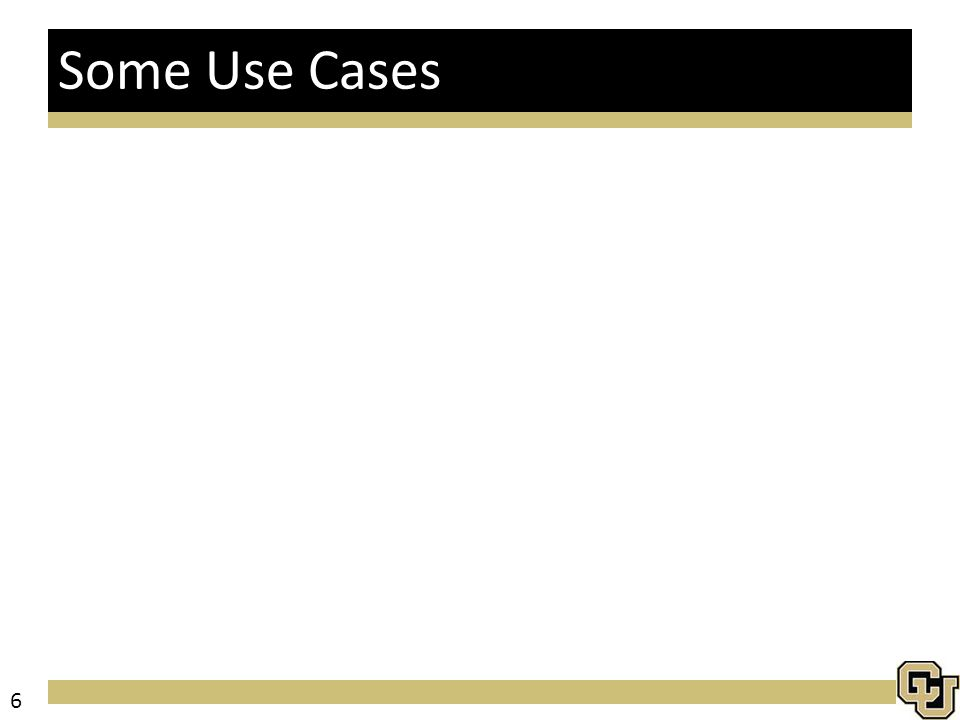 Some Use Cases 6