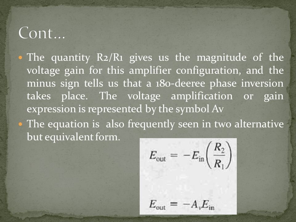 The quantity R2/R1 gives us the magnitude of the voltage gain for this amplifier configuration, and the minus sign tells us that a 180-deeree phase in