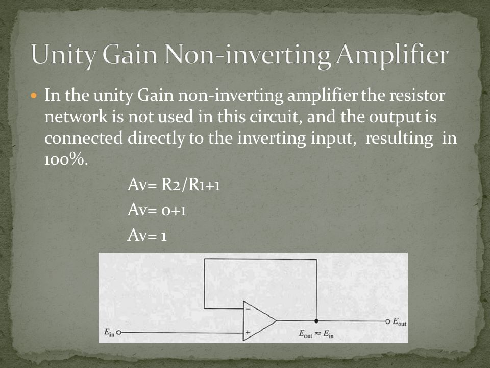 In the unity Gain non-inverting amplifier the resistor network is not used in this circuit, and the output is connected directly to the inverting inpu