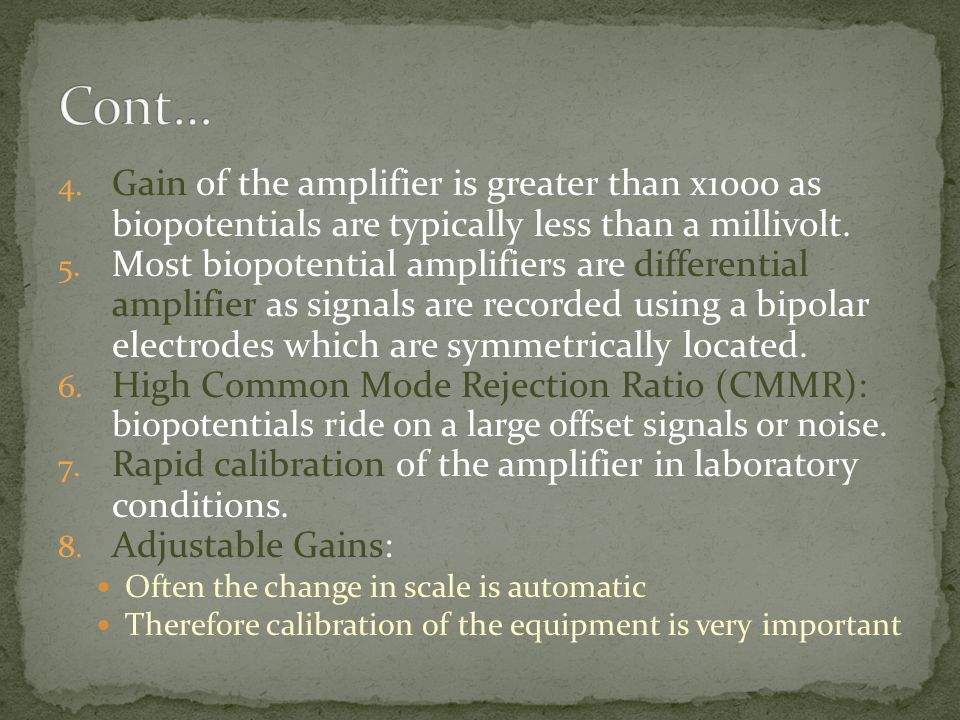 4. Gain of the amplifier is greater than x1000 as biopotentials are typically less than a millivolt. 5. Most biopotential amplifiers are differential