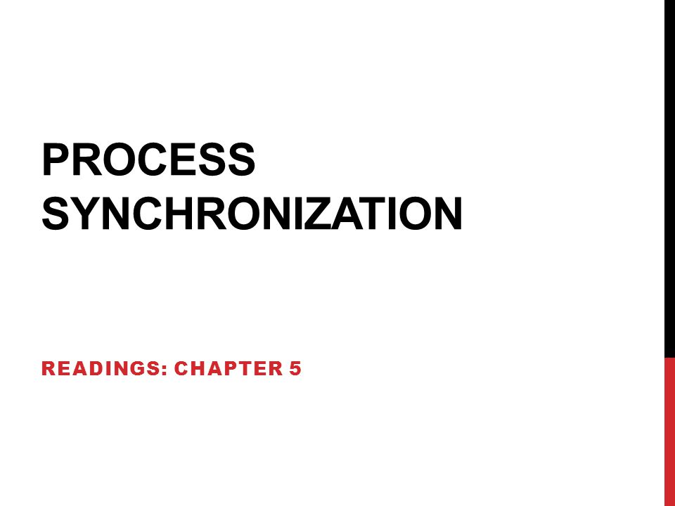 PROCESS SYNCHRONIZATION READINGS: CHAPTER 5