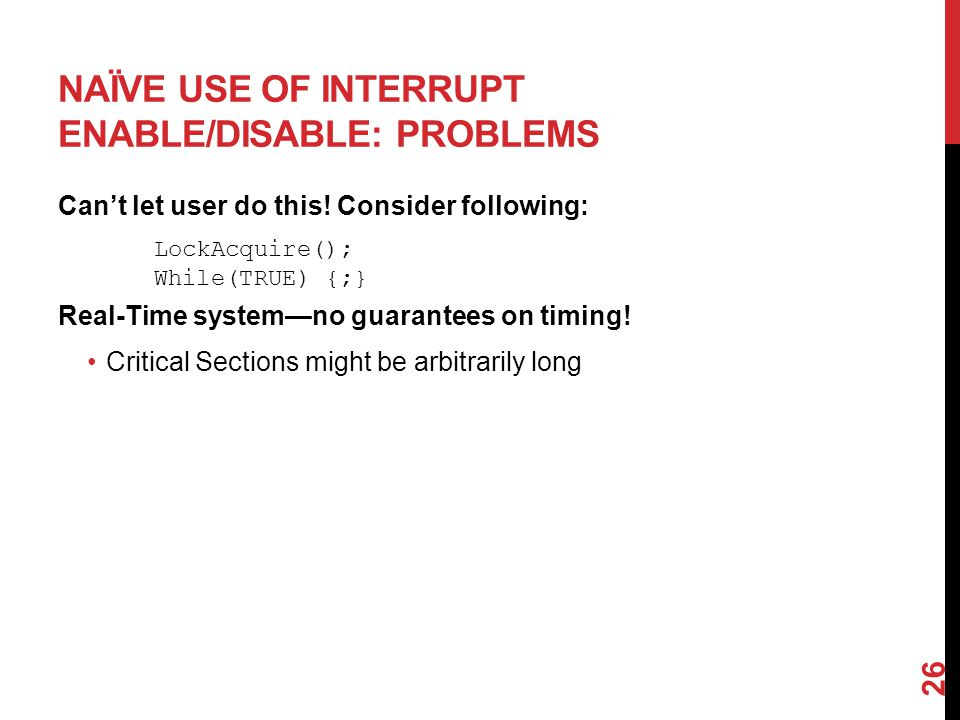 NAÏVE USE OF INTERRUPT ENABLE/DISABLE: PROBLEMS Can't let user do this.