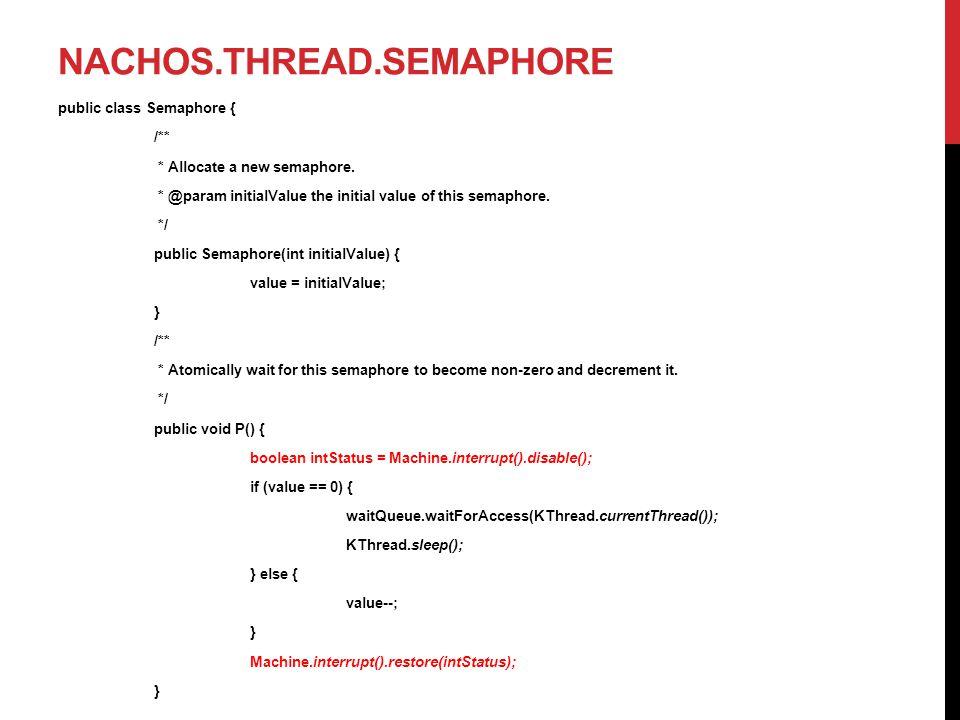 NACHOS.THREAD.SEMAPHORE public class Semaphore { /** * Allocate a new semaphore.