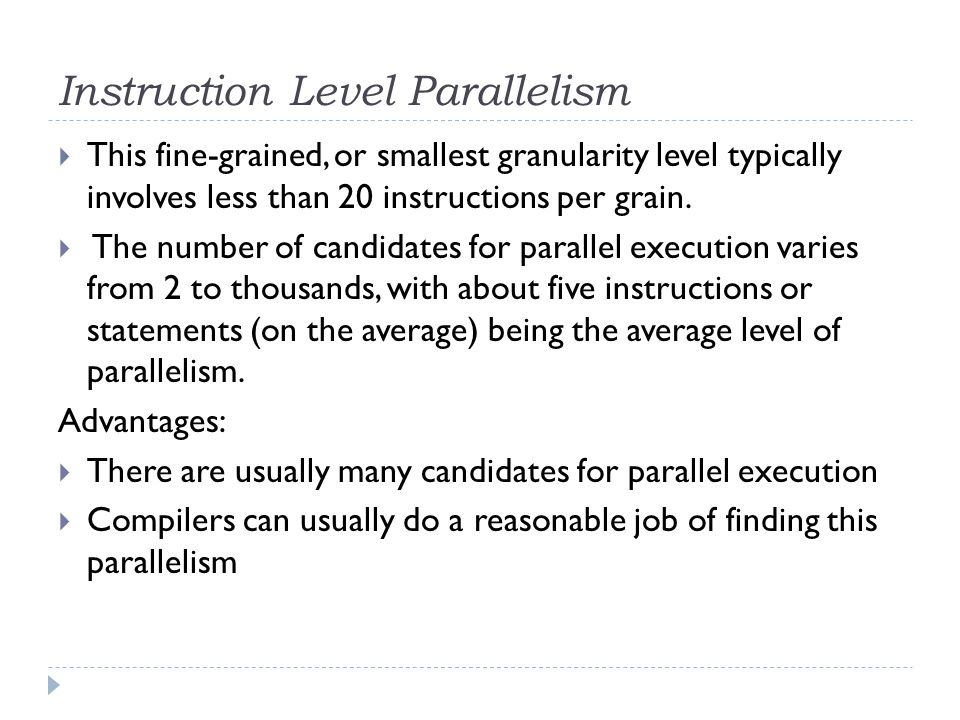 Loop-level Parallelism  Typical loop has less than 500 instructions.