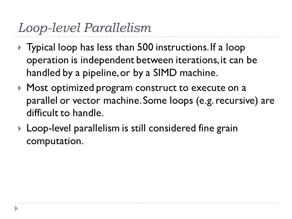 Procedure-level Parallelism  Medium-sized grain; usually less than 2000 instructions.